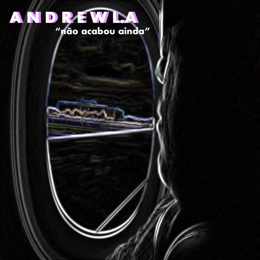 Andrew L.A NÃO ACABOU AINDA
