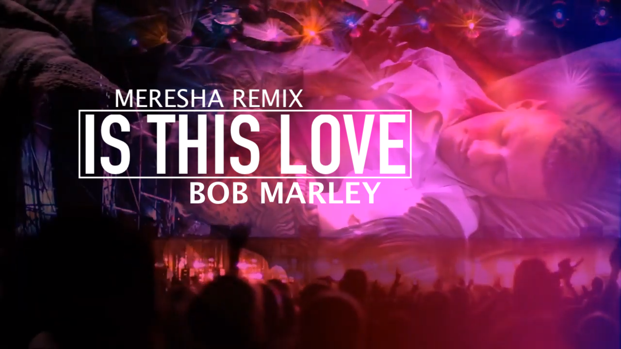 Meresha Remix - Is This Love - Bob Marley
